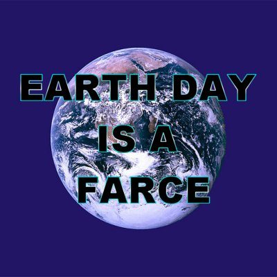 Earth day is a farce 22 april 2012 hachland for Farcical antonym